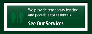 we provide temporary fencing and portable toilet rentals - see our services